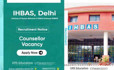 Recruitment for counsellor in IHBAS, Delhi