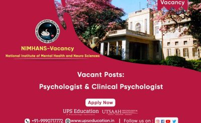 Vacancy for the post of Clinical Psychologist and Psychologist in NIMHANS—UPS Education