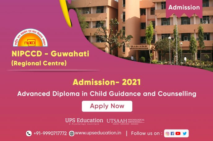 Advanced Diploma in Child Guidance and Counselling 2021 at NIPCCD Guwahati - UPS Education